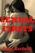 Sexual Firsts (Five First Sex Experience Erotica Stories) ebook by Erika Hardwick