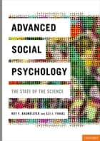 Advanced Social Psychology ebook by Roy F. Baumeister,Eli J. Finkel