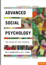 Advanced Social Psychology - The State of the Science ebook by Roy F. Baumeister,Eli J. Finkel