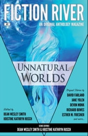 Fiction River: Unnatural Worlds - An Original Anthology Magazine ebook by Kristine Kathryn Rusch,Dean Wesley Smith,Fiction River,Devon Monk,Ray Vukcevich,Esther M. Friesner,Irette Y. Patterson,Kellen Knolan,Annie Reed,Leah Cutter,Richard Bowes,Jane Yolen,David Farland