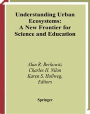 Understanding Urban Ecosystems - A New Frontier for Science and Education ebook by Alan R. Berkowitz,Charles H. Nilon,Karen S. Hollweg