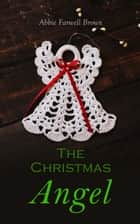 The Christmas Angel - Christmas Specials Series ebook by Abbie Farwell Brown