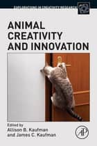 Animal Creativity and Innovation ebook by Allison B. Kaufman, James C. Kaufman