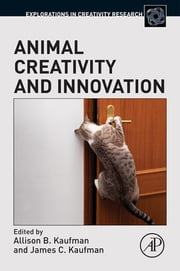 Animal Creativity and Innovation ebook by Allison B. Kaufman,James C. Kaufman