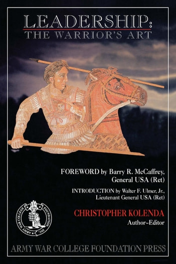 Leadership: The Warrior's Art ebook by Christopher Kolenda
