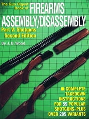 The Gun Digest Book of Firearms Assembly/Disassembly Part V - Shotguns ebook by J B Wood