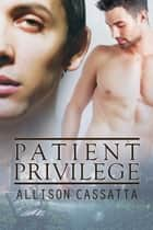 Patient Privilege ebook by Allison Cassatta