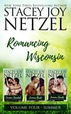 Romancing Wisconsin Volume IV (Summer Boxed Set) ebook by Stacey Joy Netzel