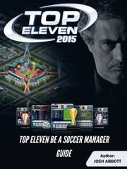 Top Eleven Be a Soccer Manager Game: Mods, Apk, Hacks, Download, Guide ebook by Joshua James Abbott