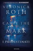Carve the Mark - 1. I Predestinati ebook by Veronica Roth