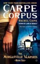 Carpe Corpus - The Morganville Vampires, Book 6 ebook by Rachel Caine
