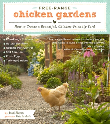 Free-Range Chicken Gardens - How to Create a Beautiful, Chicken-Friendly Yard ebook by Jessi Bloom