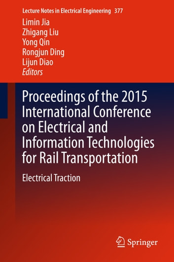 Proceedings of the 2015 International Conference on Electrical and Information Technologies for Rail Transportation - Electrical Traction ebook by