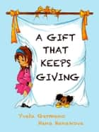 A Gift That Keeps Giving ebook by Yveta Germano
