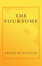 The Foursome - A Novel ebook by Troon McAllister
