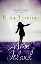 Moon Island ebook by Rosie Thomas