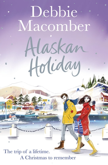 Alaskan Holiday - A Christmas Novel ebook by Debbie Macomber