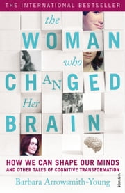 The Woman who Changed Her Brain - Unlocking the Extraordinary Potential of the Human Mind ebook by Barbara Arrowsmith-Young