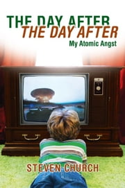 The Day After The Day After - My Atomic Angst ebook by Steven Church