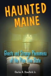 Haunted Maine - Ghosts and Strange Phenomena of the Pine Tree State ebook by Charles A. Stansfield Jr.