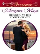 Bedded at His Convenience ebook by Margaret Mayo