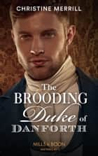 The Brooding Duke Of Danforth (Mills & Boon Historical) ebook by Christine Merrill