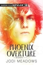 Phoenix Overture ebook by Jodi Meadows