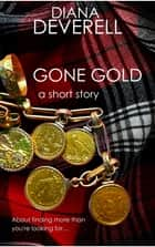 Gone Gold: A Short Story ebook by Diana Deverell