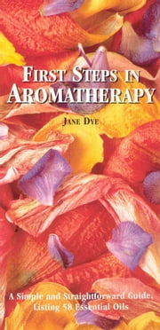 First Steps In Aromatherapy ebook by Jane Dye