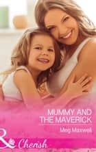 Mummy and the Maverick (Mills & Boon Cherish) (Montana Mavericks: The Great Family Roundup, Book 2) ebook by Meg Maxwell