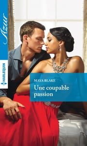 Une coupable passion eBook by Maya Blake