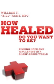 How Healed Do You Want To Be? ebook by William T. Faris