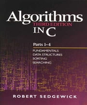 Algorithms in C, Parts 1-4 - Fundamentals, Data Structures, Sorting, Searching ebook by Robert Sedgewick