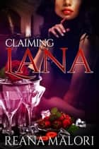 Claiming Lana ebook by Reana Malori