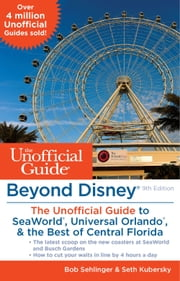 Beyond Disney: The Unofficial Guide to SeaWorld, Universal Orlando, & the Best of Central Florida ebook by Bob Sehlinger,Seth Kubersky