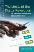 The Limits of the Digital Revolution: How Mass Media Culture Endures in a Social Media World ebook by Derek Hrynyshyn