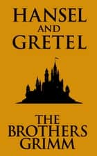 Hansel And Gretel ebook by The Brothers Grimm