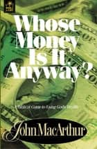 Whose Money Is It Anyway? ebook by John MacArthur