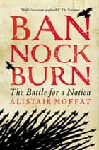 Bannockburn - The Battle for a Nation ebook by Alistair Moffat