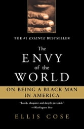 The Envy of the World - On Being a Black Man in America ebook by Ellis Cose