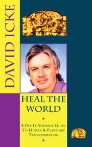 Heal the World: David Icke's Do-It-Yourself Guide to Human & Planetary Transformation ebook by Kobo.Web.Store.Products.Fields.ContributorFieldViewModel