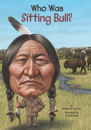 Who Was Sitting Bull? ebook by Stephanie Spinner,Jim Eldridge,Nancy Harrison