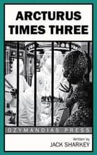 Arcturus Times Three ebook by Jack Sharkey