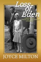 Loss of Eden - A Biography of Charles and Anne Morrow Lindbergh ebook by Joyce Milton
