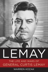LeMay - The Life and Wars of General Curtis LeMay ebook by Warren Kozak