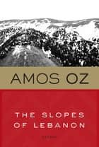 The Slopes of Lebanon ebook by Amos Oz, Maurie Goldberg-Bartura