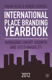 International Place Branding Yearbook 2012 - Managing Smart Growth and Sustainability ebook by