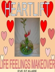 Heartlift Life Feelings Makeover ebook by Eve St. Klare