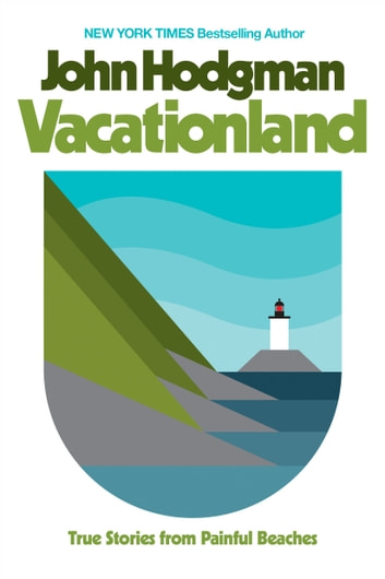 Vacationland - True Stories from Painful Beaches ebook by John Hodgman