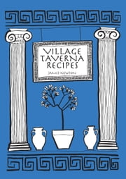 Greek Cookbook: Village Taverna Recipes ebook by James Newton